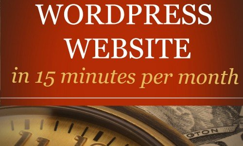 How to Maintain Your WordPress Website in Only 15 Minutes Per Month